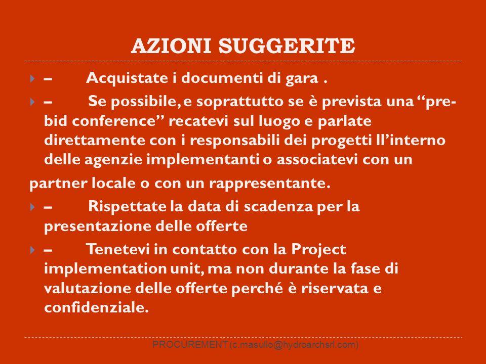 AZIONI SUGGERITE – Acquistate i documenti di gara. – Se possibile, e soprattutto se è prevista una pre- bid conference recatevi sul luogo e parlate di