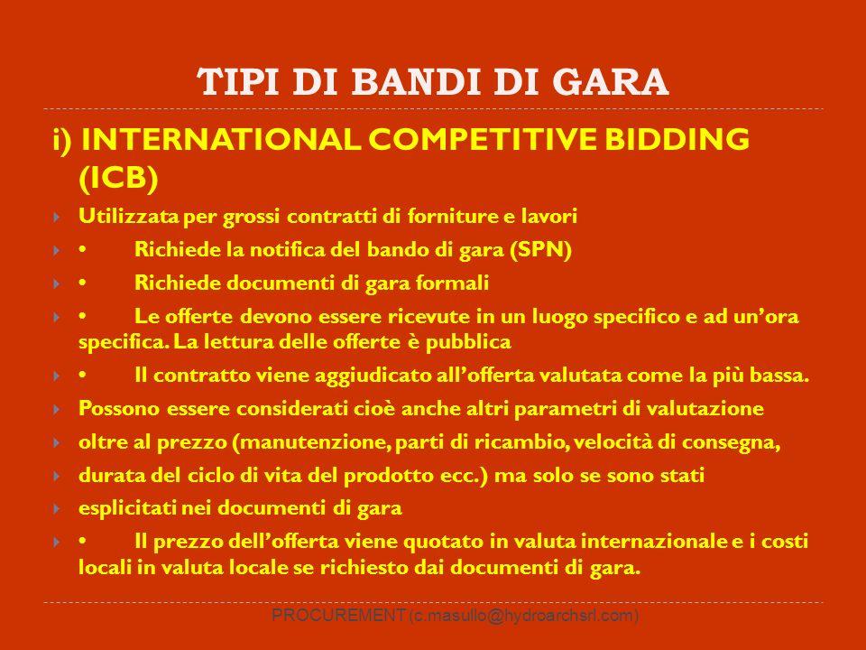 TIPI DI BANDI DI GARA i) INTERNATIONAL COMPETITIVE BIDDING (ICB) Utilizzata per grossi contratti di forniture e lavori Richiede la notifica del bando