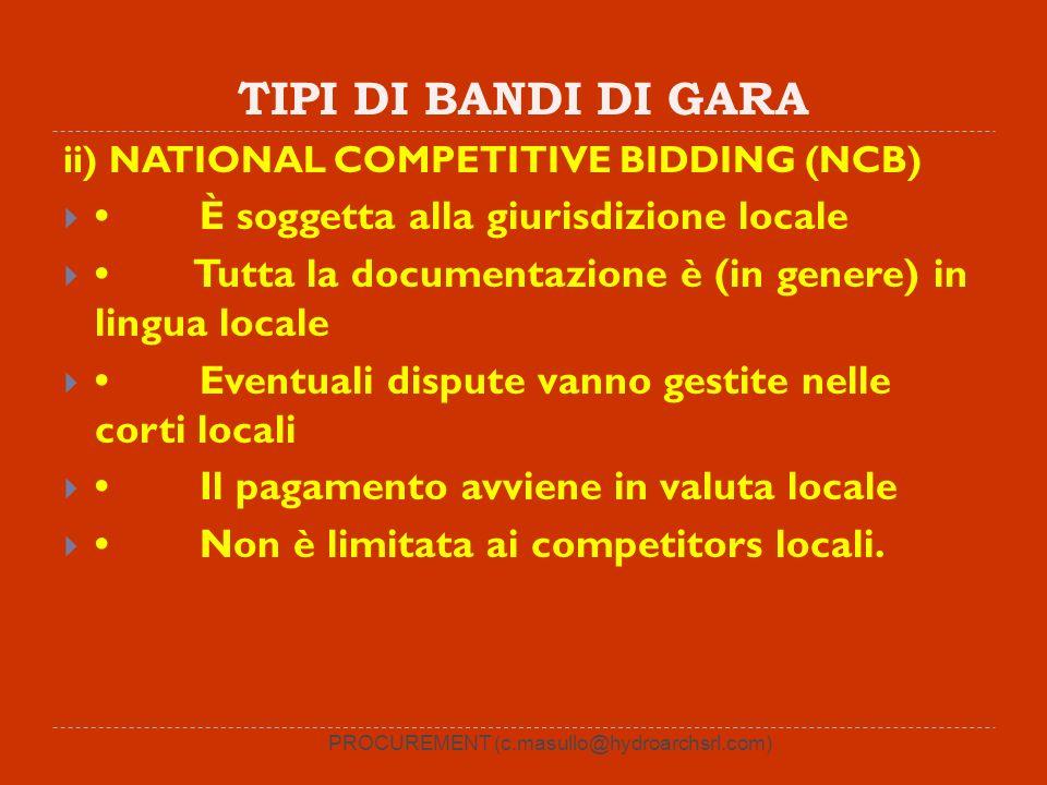 TIPI DI BANDI DI GARA ii) NATIONAL COMPETITIVE BIDDING (NCB) È soggetta alla giurisdizione locale Tutta la documentazione è (in genere) in lingua loca
