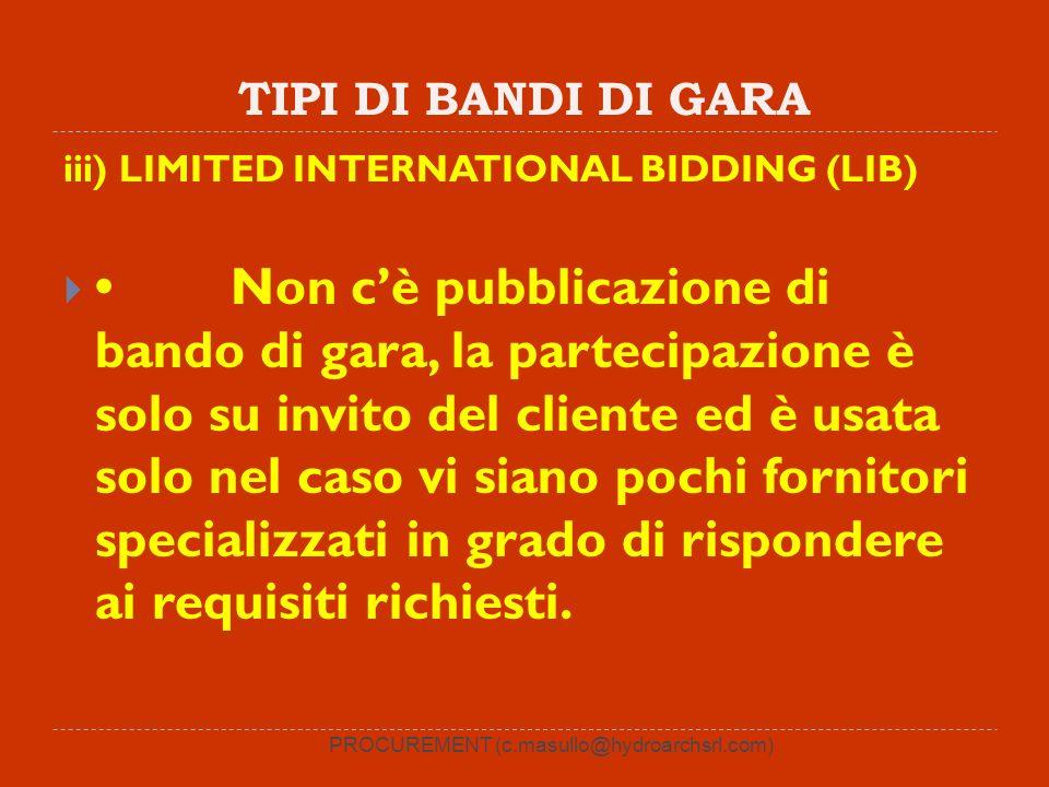 TIPI DI BANDI DI GARA iii) LIMITED INTERNATIONAL BIDDING (LIB) Non cè pubblicazione di bando di gara, la partecipazione è solo su invito del cliente e