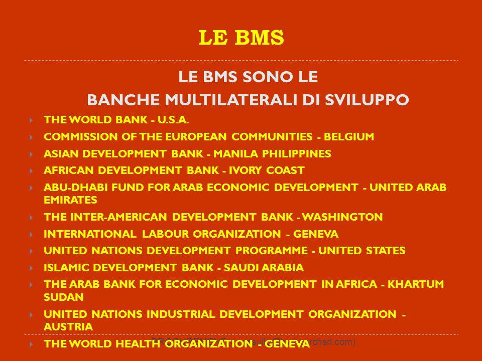 PROCUREMENT (c.masullo@hydroarchsrl.com) LE BMS LE BANCHE MULTILATERALI DI SVILUPPO SONO : - Istituzioni sopranazionali create dagli stati sovrani che ne sono azionisti - Questi stati sovrani includono tanto i paesi donatori quanto i paesi mutuatari (beneficiari) - Sono al centro della rete globale di istituzioni multilaterali - Hanno come mandato principale quello di ridurre la povertà e promuovere lo sviluppo economico.