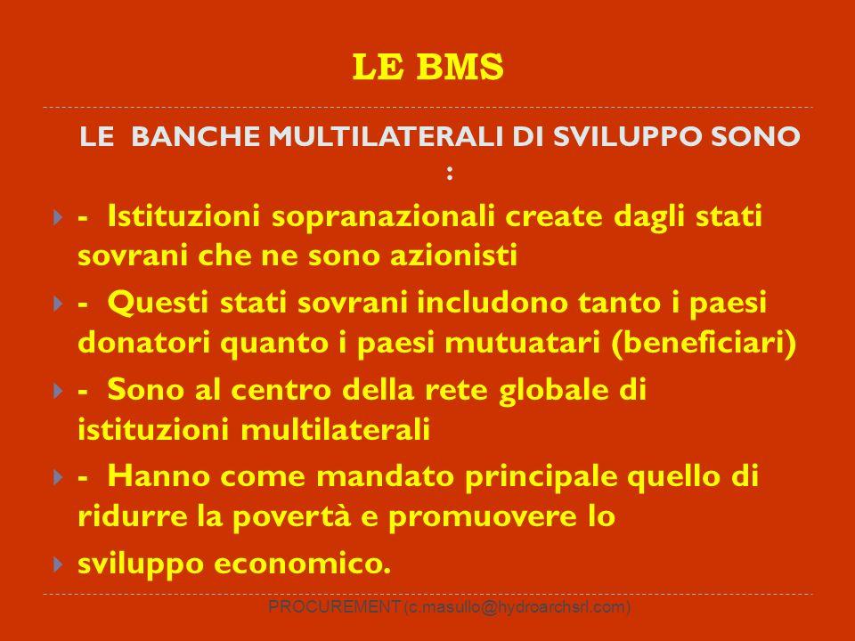 PROCUREMENT (c.masullo@hydroarchsrl.com) LE BMS LE BANCHE MULTILATERALI DI SVILUPPO SONO : - Istituzioni sopranazionali create dagli stati sovrani che