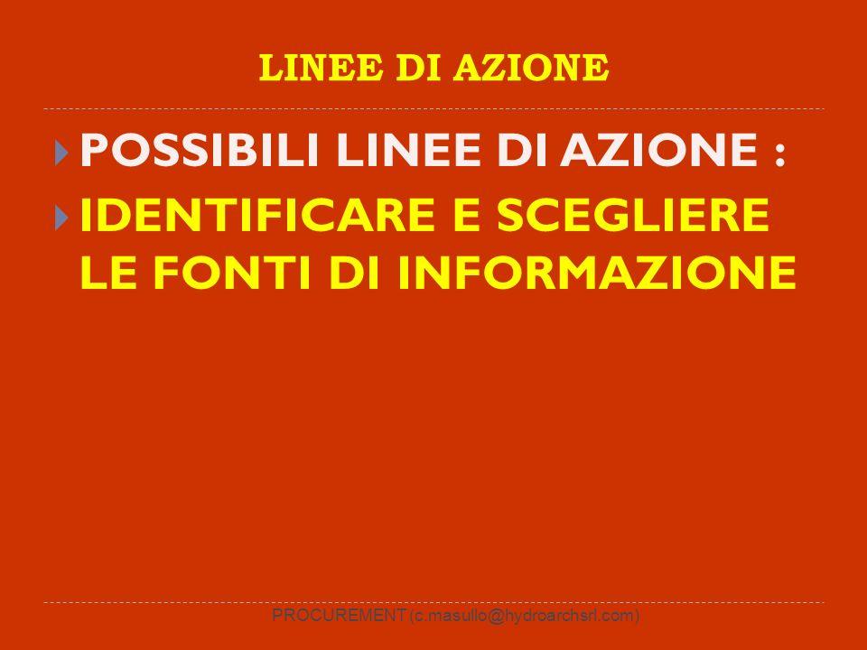PROCUREMENT (c.masullo@hydroarchsrl.com) LINEE DI AZIONE POSSIBILI LINEE DI AZIONE : IDENTIFICARE E SCEGLIERE LE FONTI DI INFORMAZIONE