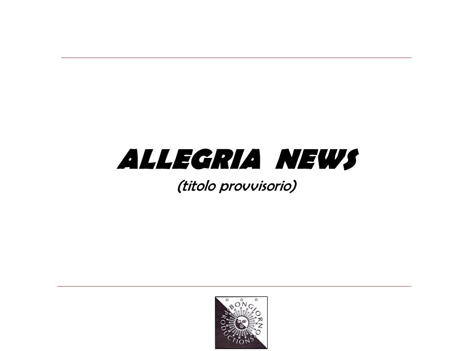 ALLEGRIA NEWS (titolo provvisorio)