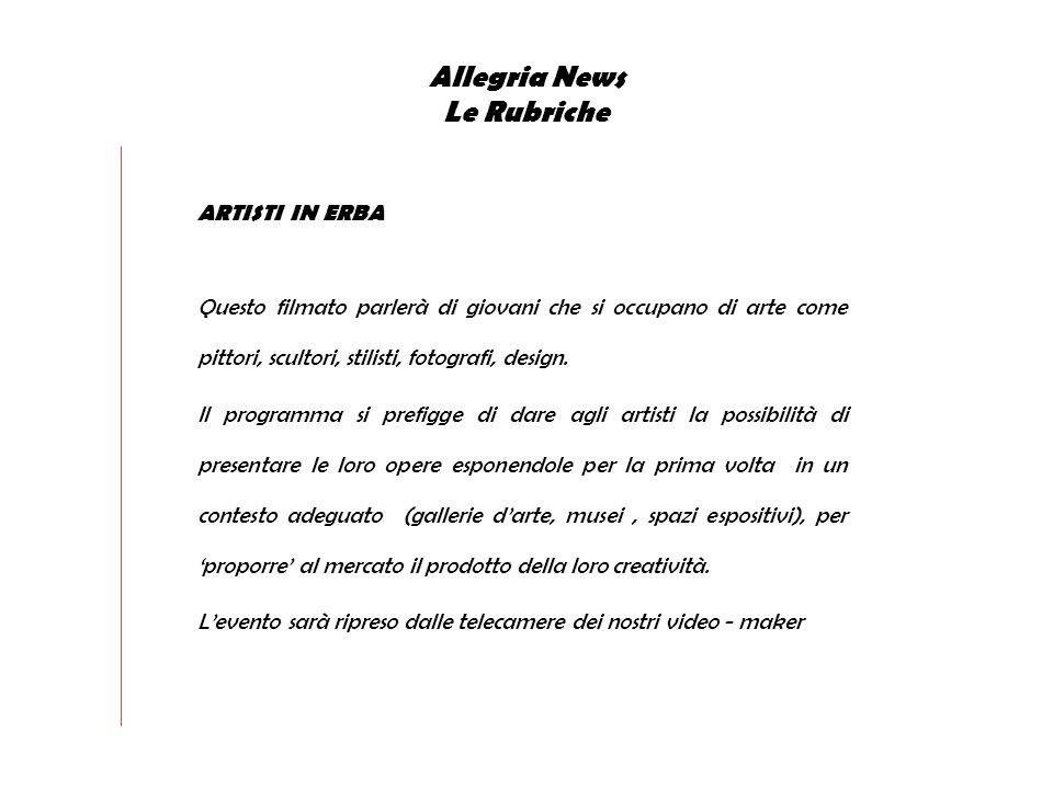 Allegria News Le Rubriche ARTISTI IN ERBA Questo filmato parlerà di giovani che si occupano di arte come pittori, scultori, stilisti, fotografi, design.