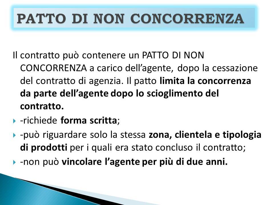 Il contratto può contenere un PATTO DI NON CONCORRENZA a carico dellagente, dopo la cessazione del contratto di agenzia.