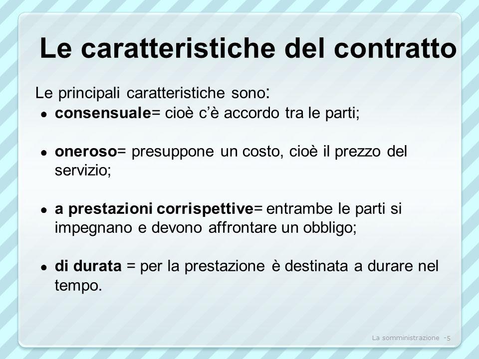 Le caratteristiche del contratto Le principali caratteristiche sono : consensuale= cioè cè accordo tra le parti; oneroso= presuppone un costo, cioè il