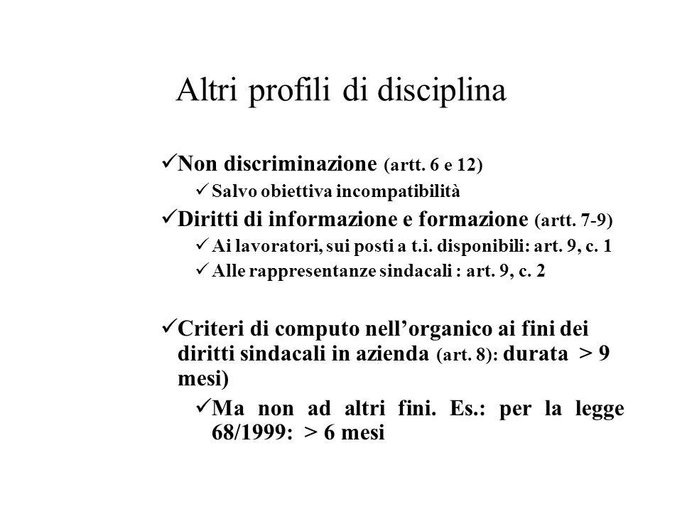 Altri profili di disciplina Non discriminazione (artt. 6 e 12) Salvo obiettiva incompatibilità Diritti di informazione e formazione (artt. 7-9) Ai lav