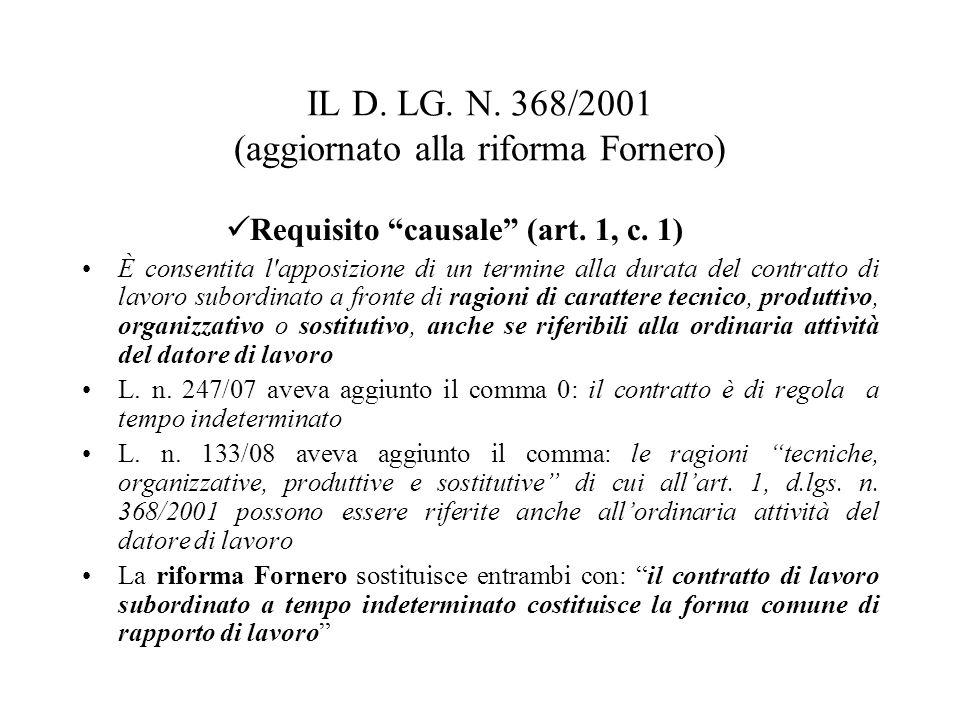 IL D. LG. N. 368/2001 (aggiornato alla riforma Fornero) Requisito causale (art. 1, c. 1) È consentita l'apposizione di un termine alla durata del cont