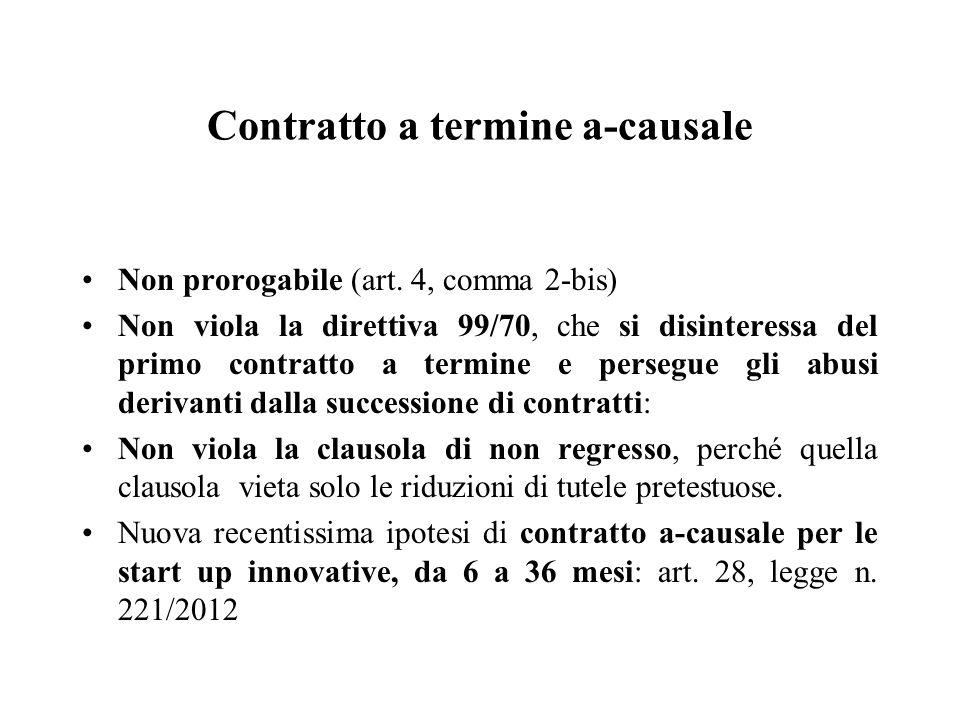 Contratto a termine a-causale Non prorogabile (art. 4, comma 2-bis) Non viola la direttiva 99/70, che si disinteressa del primo contratto a termine e