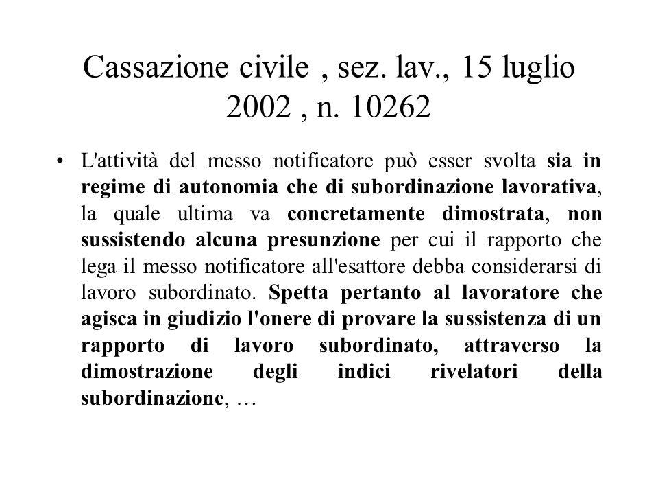 Cassazione civile, sez. lav., 15 luglio 2002, n. 10262 L'attività del messo notificatore può esser svolta sia in regime di autonomia che di subordinaz