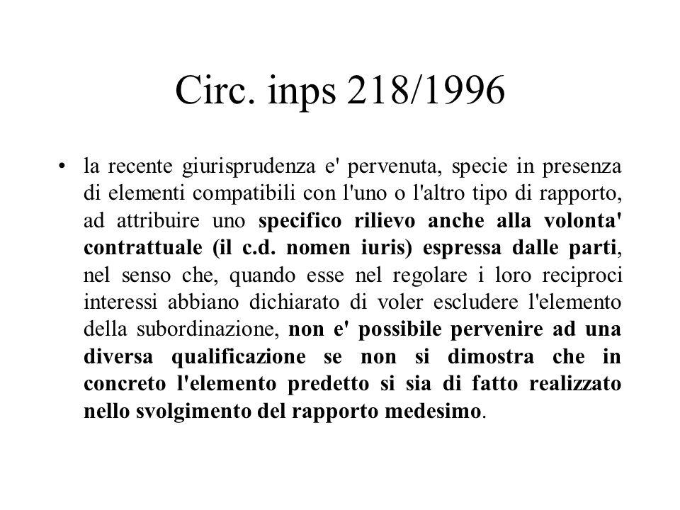 Circ. inps 218/1996 la recente giurisprudenza e' pervenuta, specie in presenza di elementi compatibili con l'uno o l'altro tipo di rapporto, ad attrib