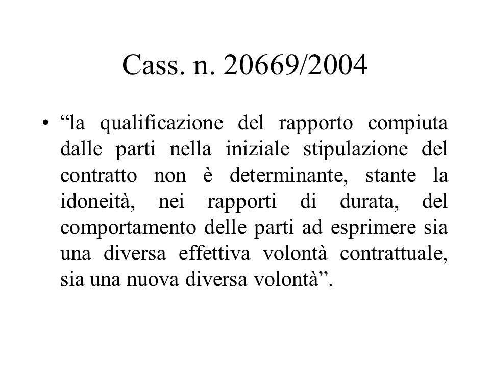 Cass. n. 20669/2004 la qualificazione del rapporto compiuta dalle parti nella iniziale stipulazione del contratto non è determinante, stante la idonei