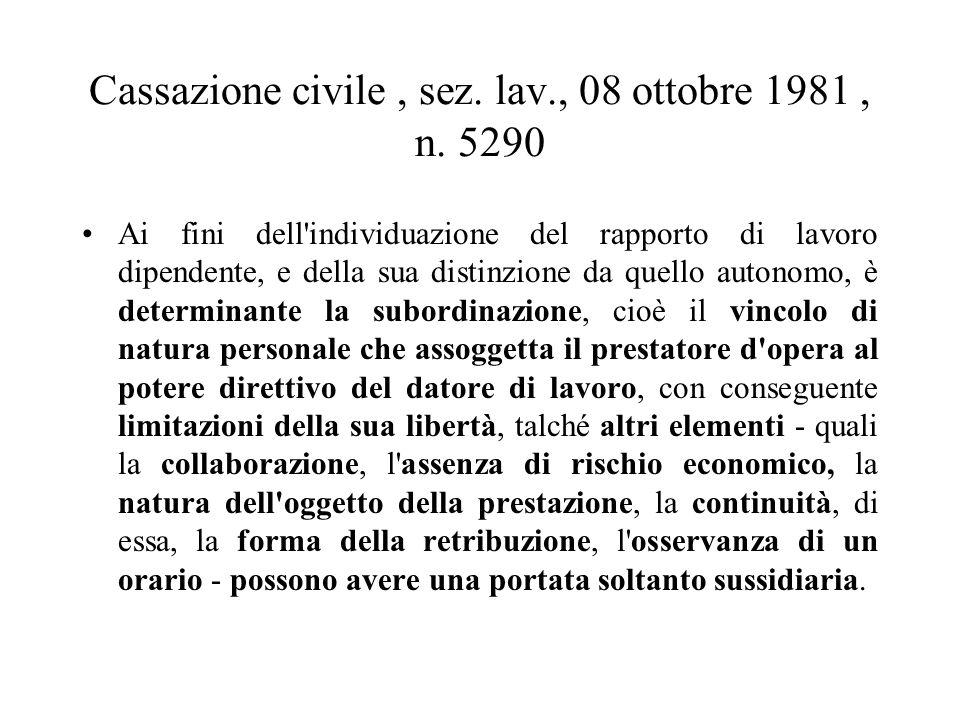 Cassazione civile, sez. lav., 08 ottobre 1981, n. 5290 Ai fini dell'individuazione del rapporto di lavoro dipendente, e della sua distinzione da quell