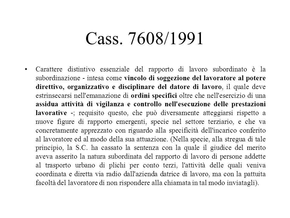 Cass. 7608/1991 Carattere distintivo essenziale del rapporto di lavoro subordinato è la subordinazione - intesa come vincolo di soggezione del lavorat