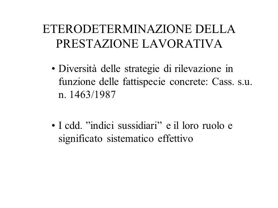 ETERODETERMINAZIONE DELLA PRESTAZIONE LAVORATIVA Diversità delle strategie di rilevazione in funzione delle fattispecie concrete: Cass. s.u. n. 1463/1