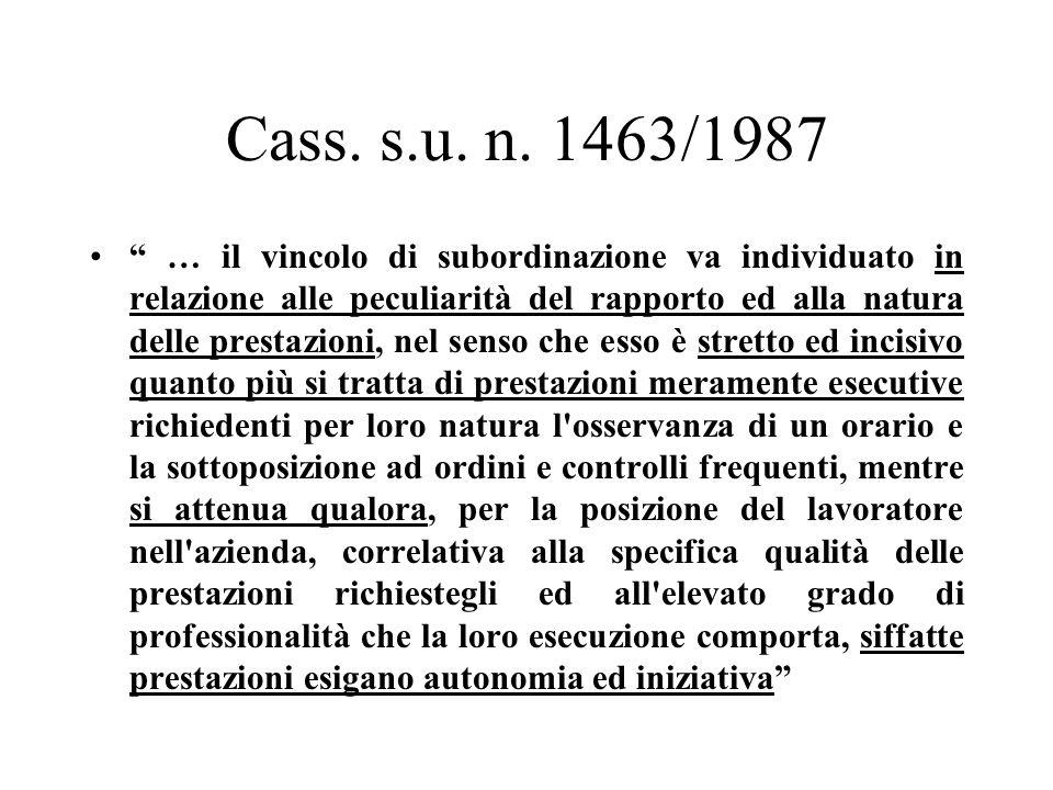 Cass. s.u. n. 1463/1987 … il vincolo di subordinazione va individuato in relazione alle peculiarità del rapporto ed alla natura delle prestazioni, nel