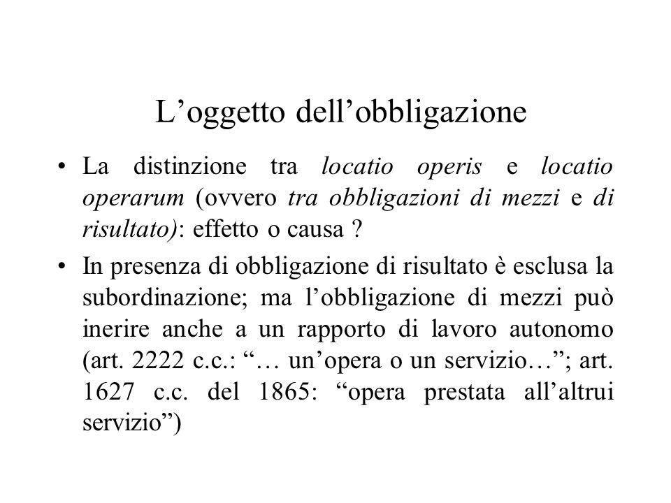 Loggetto dellobbligazione La distinzione tra locatio operis e locatio operarum (ovvero tra obbligazioni di mezzi e di risultato): effetto o causa ? In