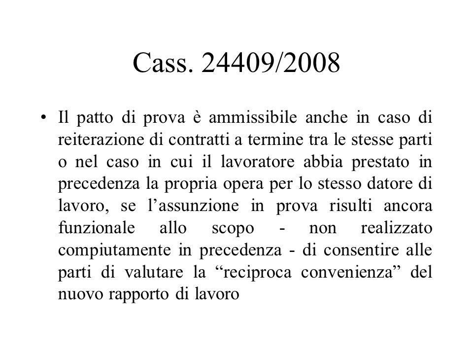 Cass. 24409/2008 Il patto di prova è ammissibile anche in caso di reiterazione di contratti a termine tra le stesse parti o nel caso in cui il lavorat