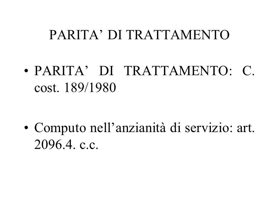PARITA DI TRATTAMENTO PARITA DI TRATTAMENTO: C. cost. 189/1980 Computo nellanzianità di servizio: art. 2096.4. c.c.
