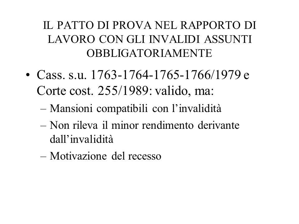 IL PATTO DI PROVA NEL RAPPORTO DI LAVORO CON GLI INVALIDI ASSUNTI OBBLIGATORIAMENTE Cass. s.u. 1763-1764-1765-1766/1979 e Corte cost. 255/1989: valido