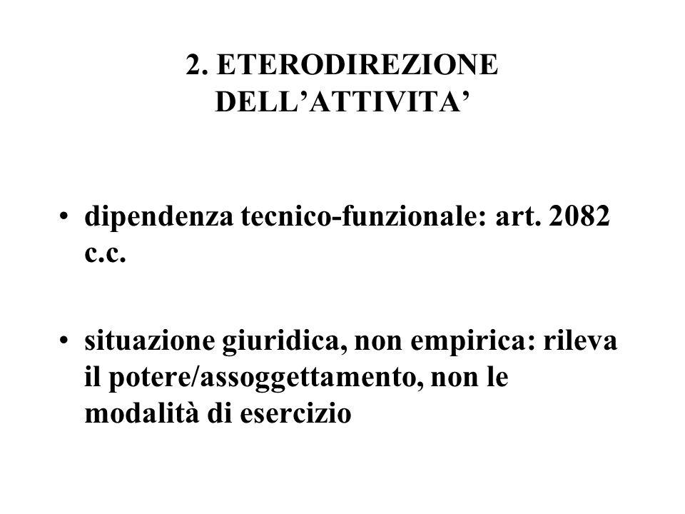 2. ETERODIREZIONE DELLATTIVITA dipendenza tecnico-funzionale: art. 2082 c.c. situazione giuridica, non empirica: rileva il potere/assoggettamento, non