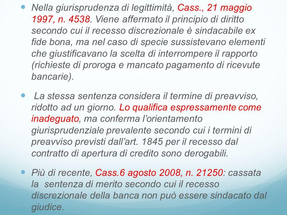 Nella giurisprudenza di legittimità, Cass., 21 maggio 1997, n. 4538. Viene affermato il principio di diritto secondo cui il recesso discrezionale è si