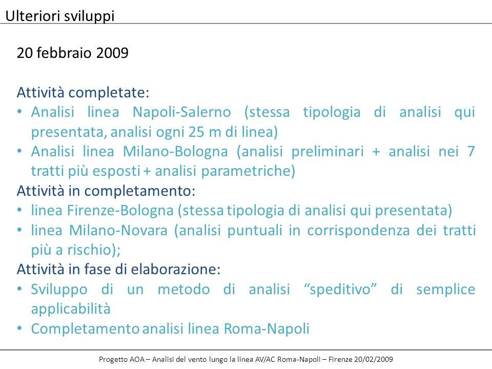 Progetto AOA – Analisi del vento lungo la linea AV/AC Roma-Napoli – Firenze 20/02/2009 Ulteriori sviluppi 20 febbraio 2009 Attività completate: Analis