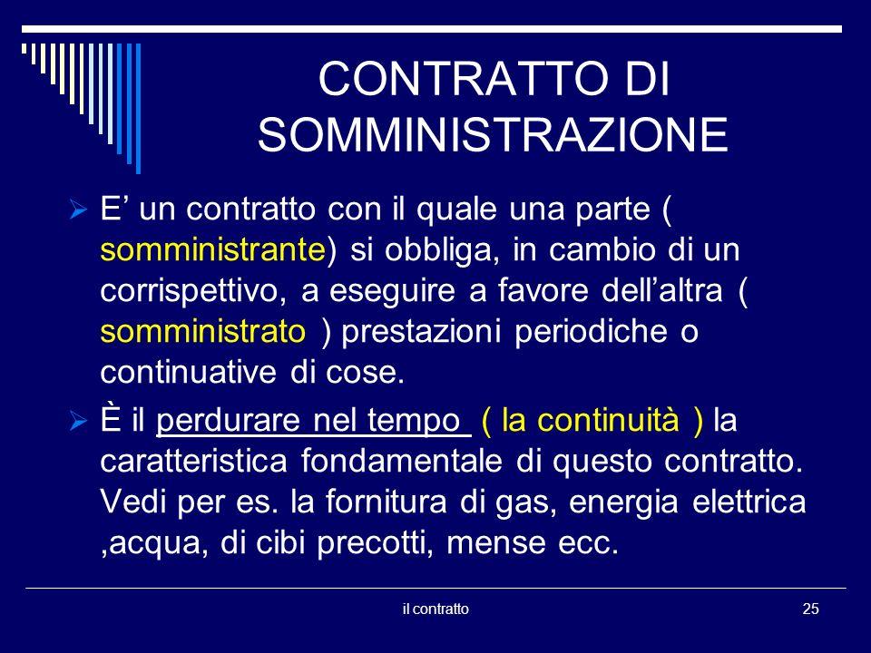 CONTRATTO DI SOMMINISTRAZIONE E un contratto con il quale una parte ( somministrante) si obbliga, in cambio di un corrispettivo, a eseguire a favore d