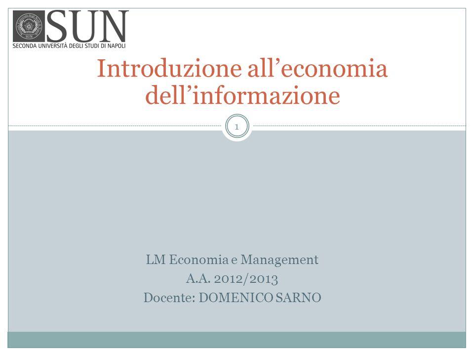 Introduzione alleconomia dellinformazione LM Economia e Management A.A. 2012/2013 Docente: DOMENICO SARNO 1