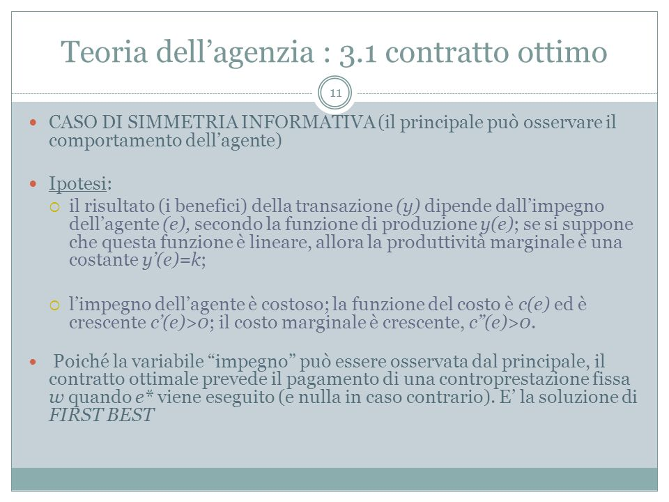 Teoria dellagenzia : 3.1 contratto ottimo CASO DI SIMMETRIA INFORMATIVA (il principale può osservare il comportamento dellagente) Ipotesi: il risultat