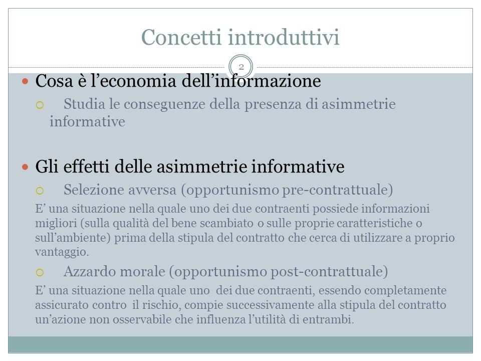 Concetti introduttivi Cosa è leconomia dellinformazione Studia le conseguenze della presenza di asimmetrie informative Gli effetti delle asimmetrie in