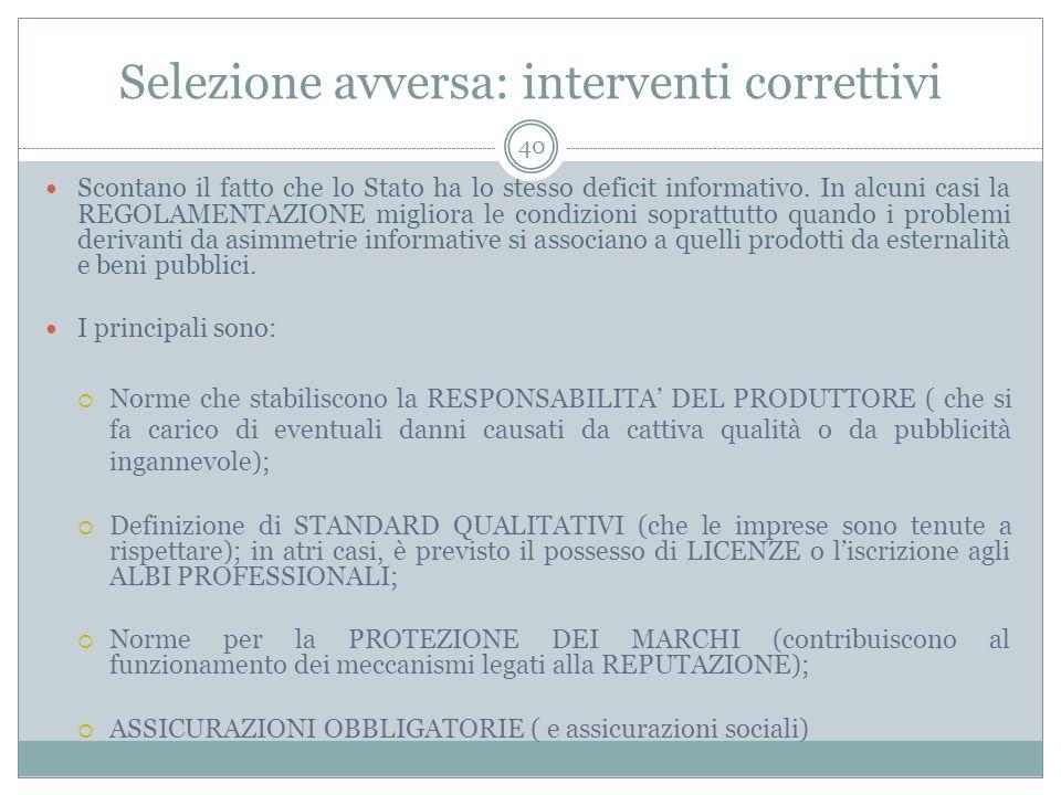Selezione avversa: interventi correttivi Scontano il fatto che lo Stato ha lo stesso deficit informativo. In alcuni casi la REGOLAMENTAZIONE migliora