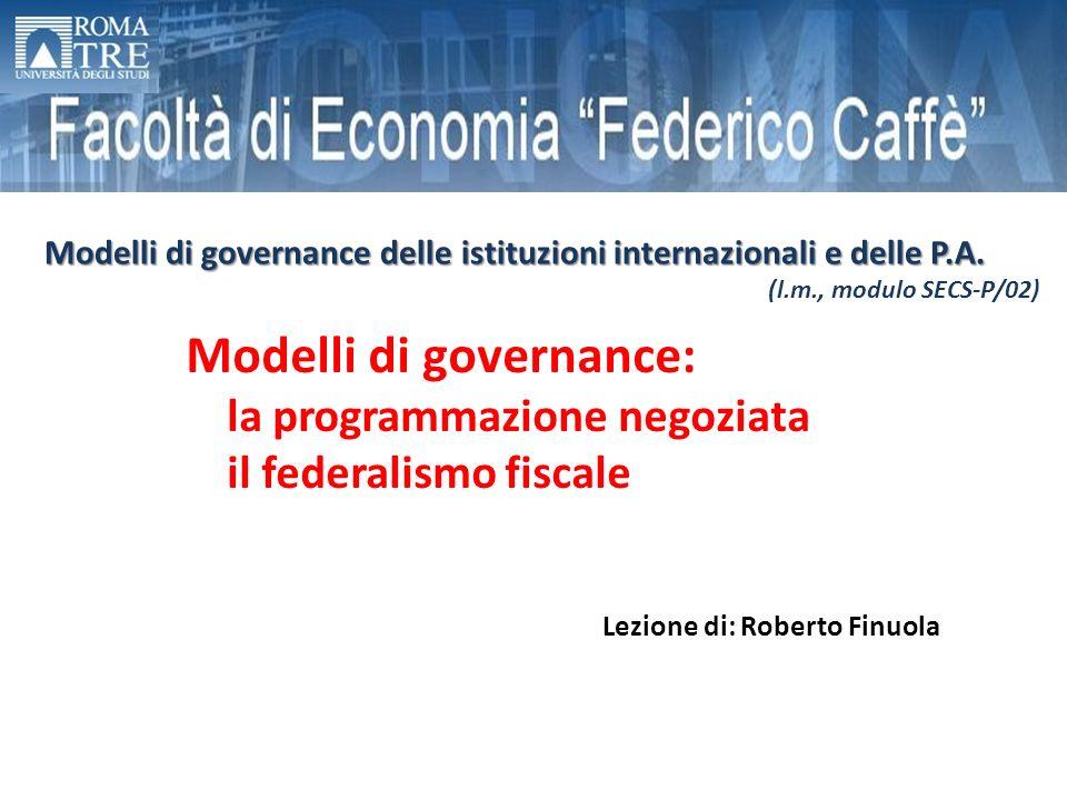 Modelli di governance: la programmazione negoziata il federalismo fiscale Modelli di governance delle istituzioni internazionali e delle P.A. (l.m., m