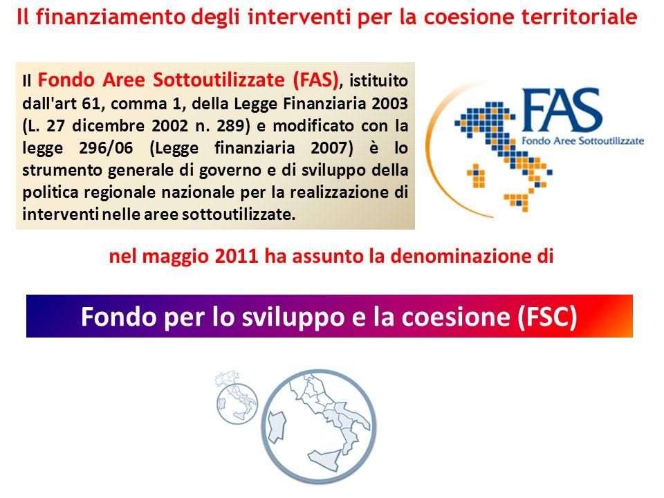 Il finanziamento degli interventi per la coesione territoriale Il Fondo Aree Sottoutilizzate (FAS), istituito dall'art 61, comma 1, della Legge Finanz
