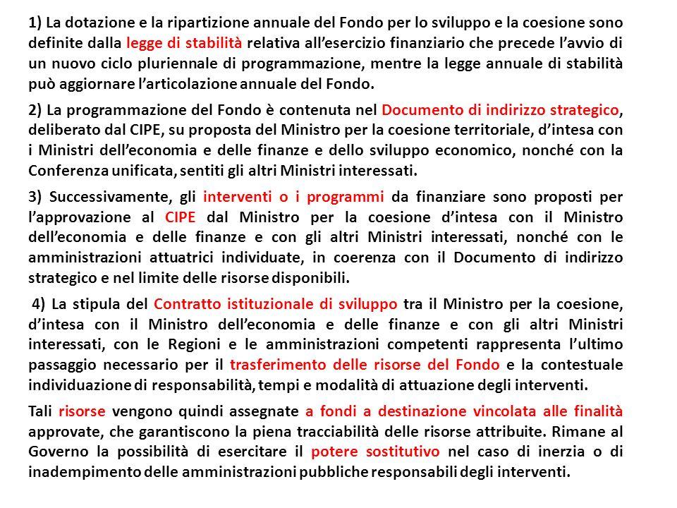 1) La dotazione e la ripartizione annuale del Fondo per lo sviluppo e la coesione sono definite dalla legge di stabilità relativa allesercizio finanzi