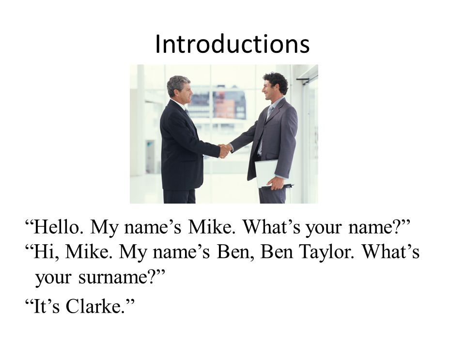 Introductions Hello.My names Mike. Whats your name.