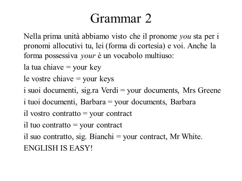 Grammar 2 Nella prima unità abbiamo visto che il pronome you sta per i pronomi allocutivi tu, lei (forma di cortesia) e voi.