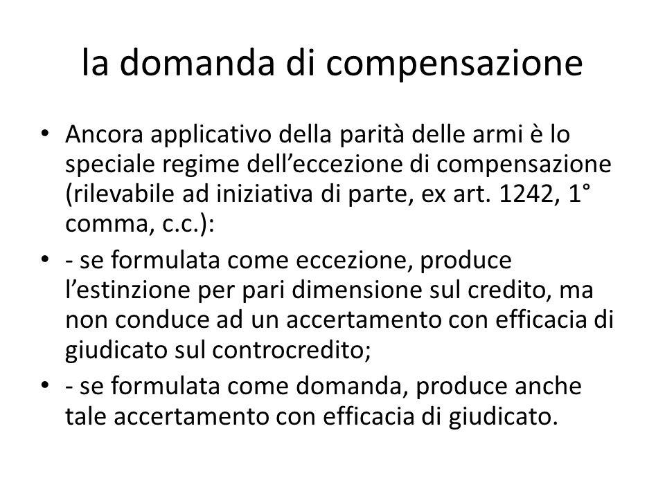 la domanda di compensazione Ancora applicativo della parità delle armi è lo speciale regime delleccezione di compensazione (rilevabile ad iniziativa d