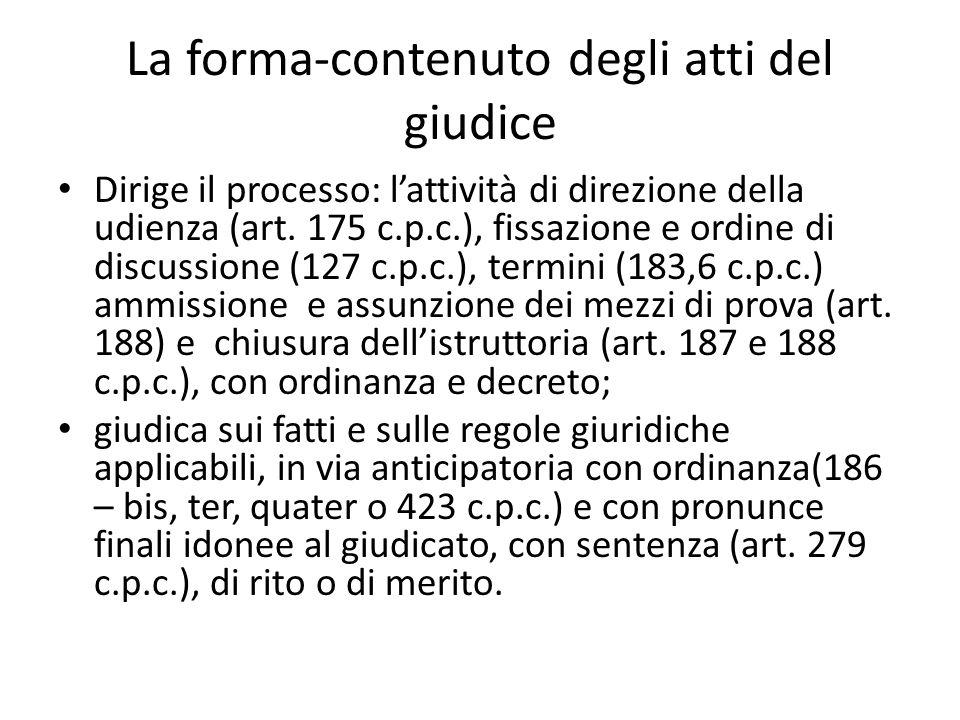 La forma-contenuto degli atti del giudice Dirige il processo: lattività di direzione della udienza (art. 175 c.p.c.), fissazione e ordine di discussio