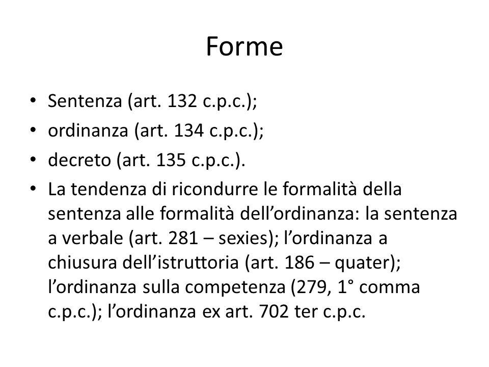 Forme Sentenza (art. 132 c.p.c.); ordinanza (art. 134 c.p.c.); decreto (art. 135 c.p.c.). La tendenza di ricondurre le formalità della sentenza alle f