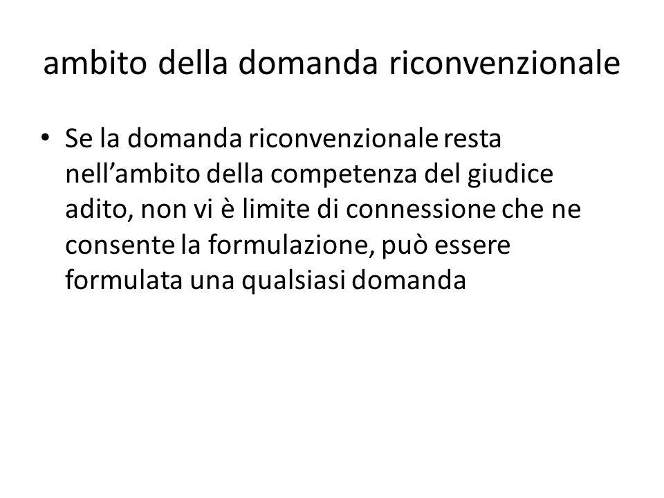 ambito della domanda riconvenzionale Se la domanda riconvenzionale resta nellambito della competenza del giudice adito, non vi è limite di connessione