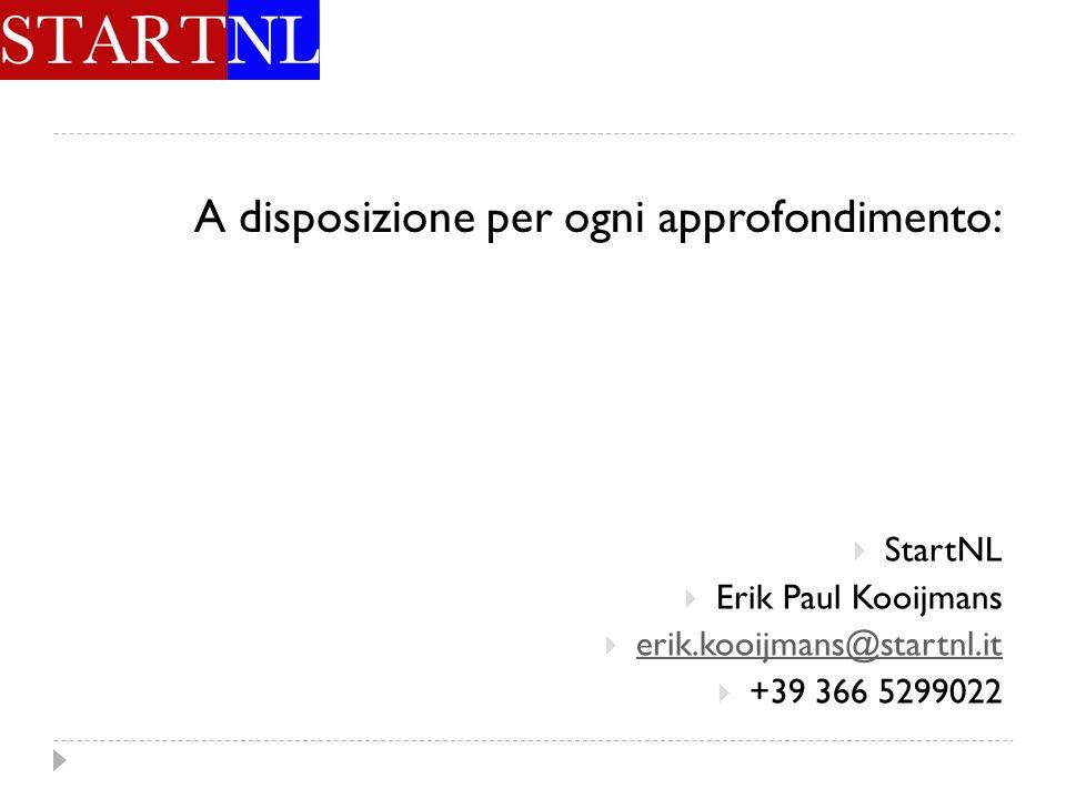 A disposizione per ogni approfondimento: StartNL Erik Paul Kooijmans erik.kooijmans@startnl.it +39 366 5299022