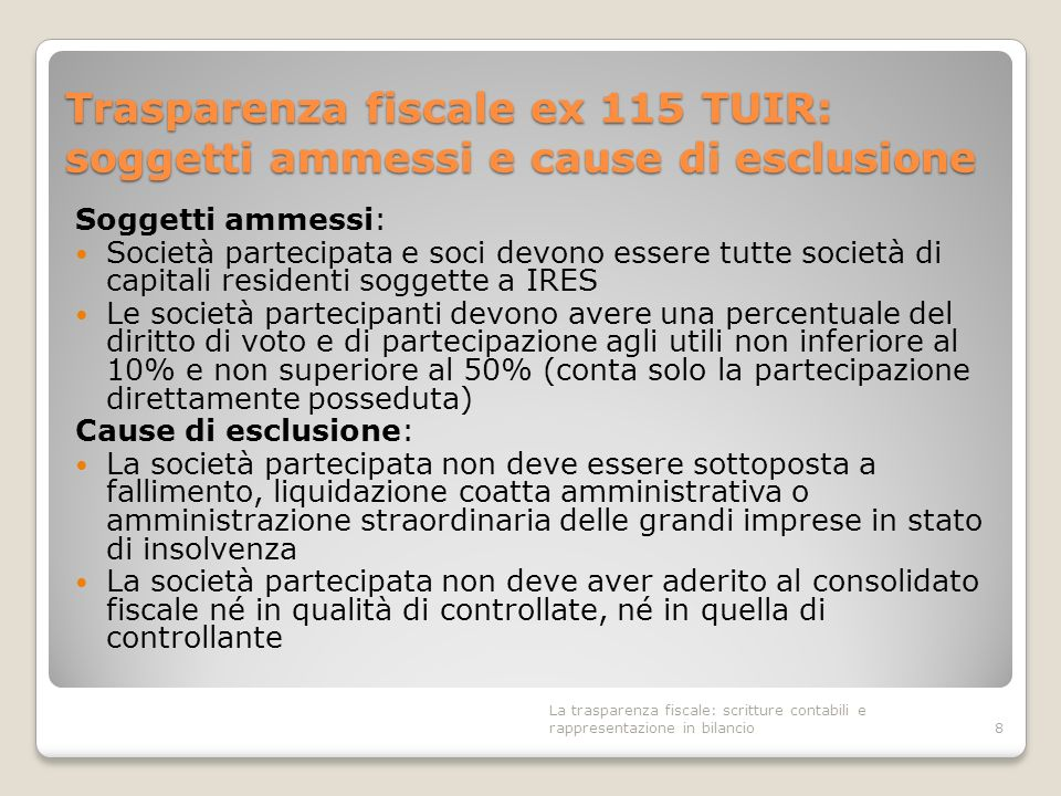Trasparenza fiscale ex 115 TUIR: soggetti ammessi e cause di esclusione Soggetti ammessi: Società partecipata e soci devono essere tutte società di ca
