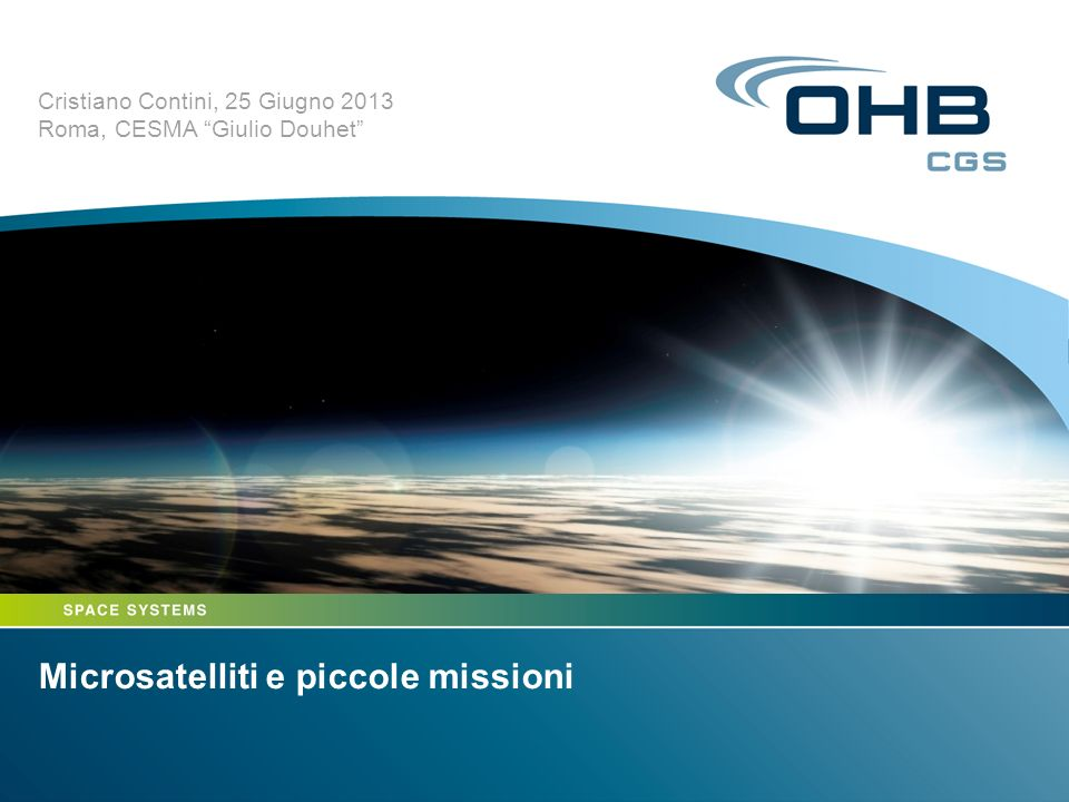 Microsatelliti e piccole missioni Cristiano Contini, 25 Giugno 2013 Roma, CESMA Giulio Douhet