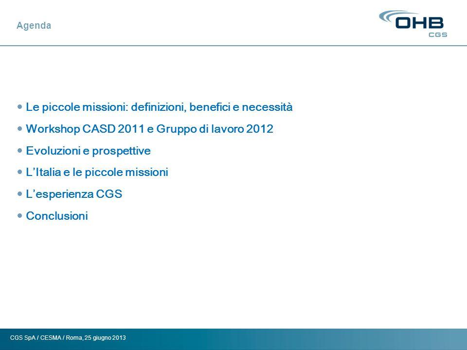 CGS SpA / CESMA / Roma, 25 giugno 2013 Definizioni Ref.: High Tech Small Satellite Missions workshop, CESMA Maggio 2011 Piccola missione: missione basata su satellite di massa limitata (< 500 kg) e budget contenuto