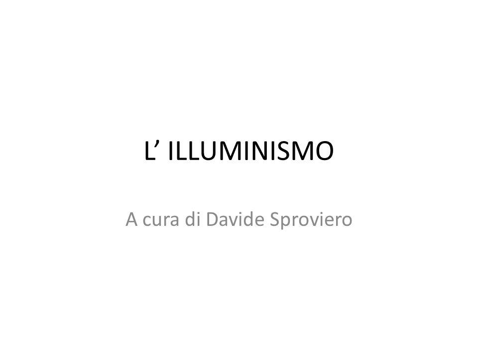 L ILLUMINISMO A cura di Davide Sproviero