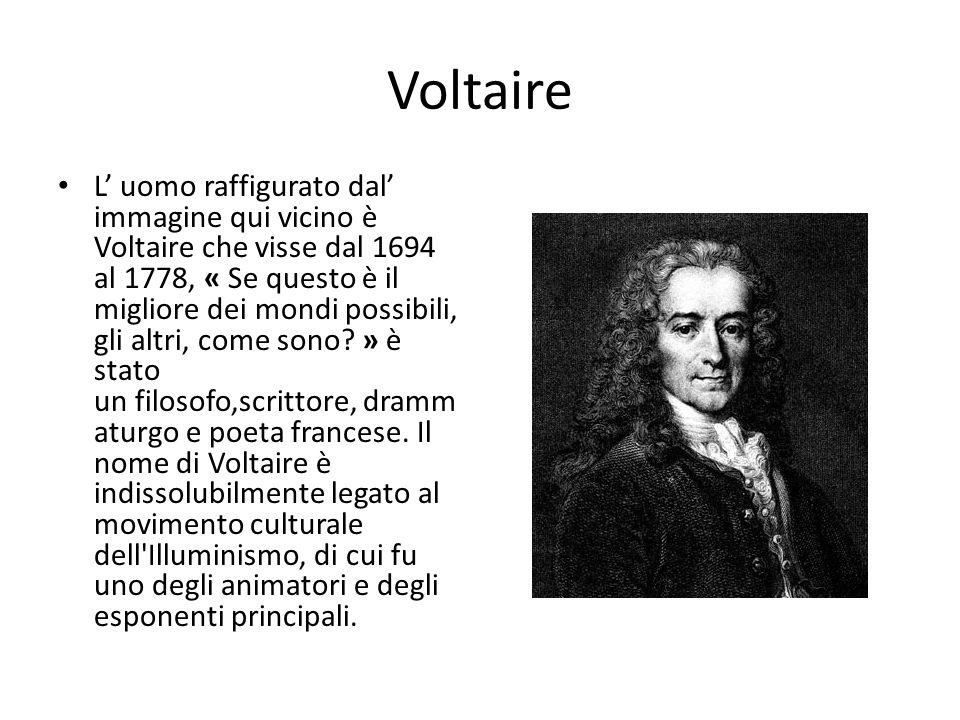 Voltaire L uomo raffigurato dal immagine qui vicino è Voltaire che visse dal 1694 al 1778, « Se questo è il migliore dei mondi possibili, gli altri, c
