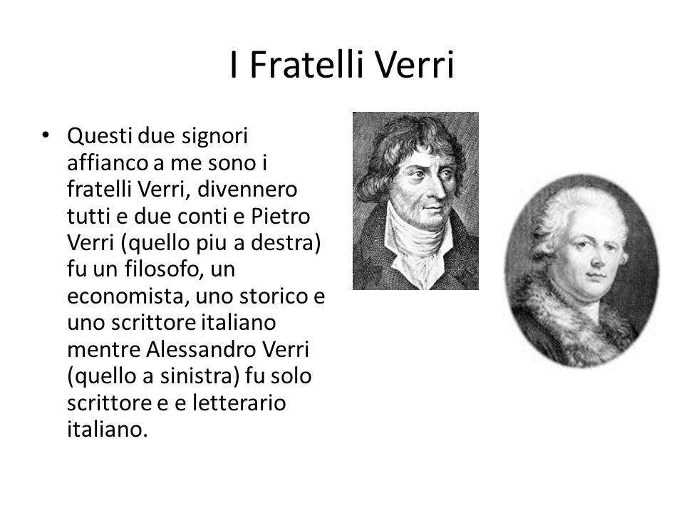I Fratelli Verri Questi due signori affianco a me sono i fratelli Verri, divennero tutti e due conti e Pietro Verri (quello piu a destra) fu un filoso