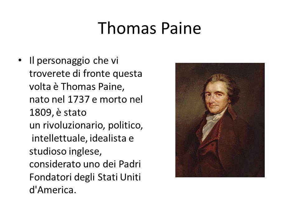 Thomas Paine Il personaggio che vi troverete di fronte questa volta è Thomas Paine, nato nel 1737 e morto nel 1809, è stato un rivoluzionario, politic